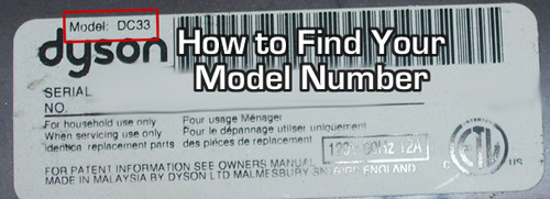 How to find your Dyson model number. It's located on the back or bottom of your vacuum or steam cleaner.