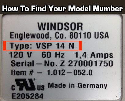 How to find your windsor model number. It's located on the back or bottom of your vacuum or steam cleaner.